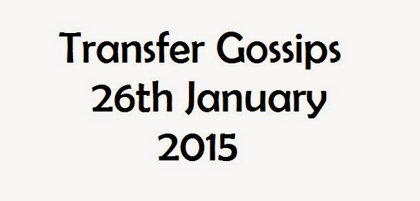 Transfer Gossips 26th January 2015