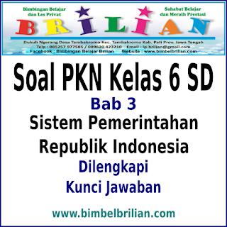 Soal PKN Kelas 6 SD Bab 3 Sistem Pemerintahan Republik Indonesia dan Kunci Jawaban