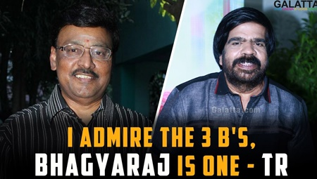 I admire the 3 B's, Bhagyaraj is One – TR