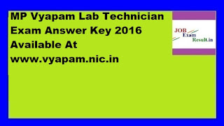 MP Vyapam Lab Technician Exam Answer Key 2016 Available At www.vyapam.nic.in