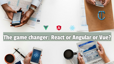 The game changer: React or Angular or Vue