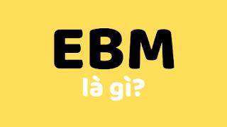 ebm là gì