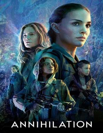 Poster Of Hollywood Film Watch Online Annihilation 2018 Full Movie Download Free Watch Online 300MB