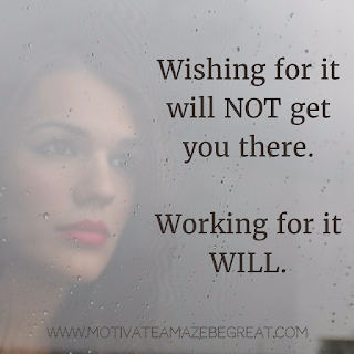 "Featured image of the article ""37 Inspirational Quotes About Life"": 14. ""Wishing for it will not get you there. Working for it will."" - Unknown"