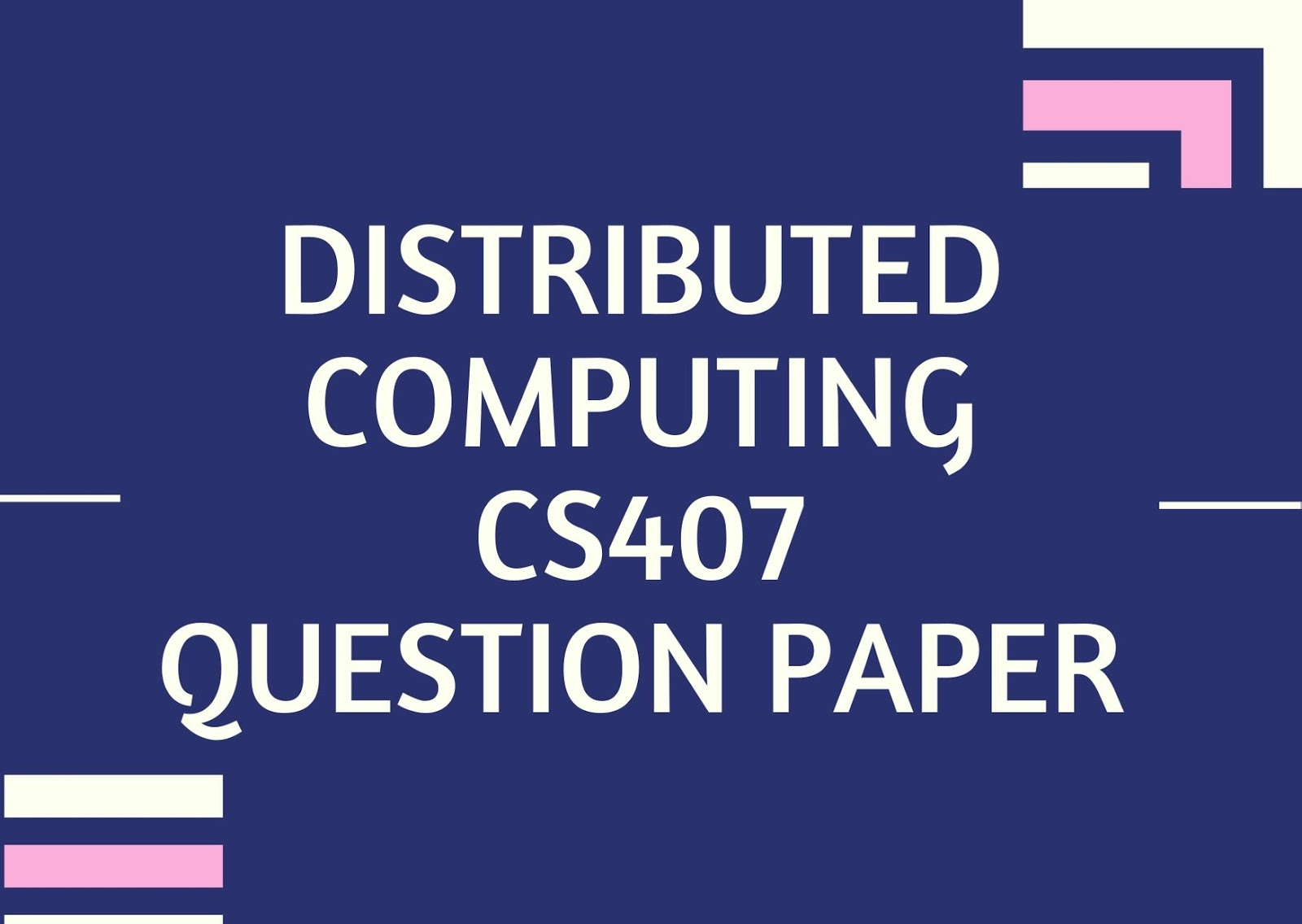 Distributed Computing | CS407 | Question Papers (2015 batch)