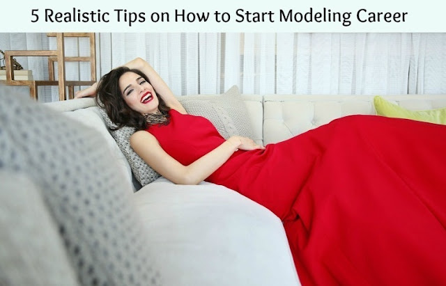 5 Realistic Tips on How to Start Modeling Career