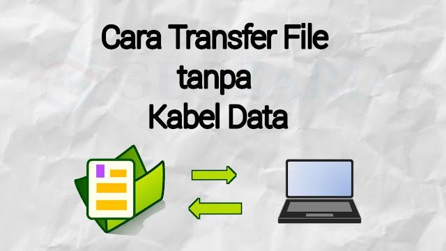 Cara Mudah Transfer File Dari HP ke Komputer dan Laptop Tanpa Kabel USB