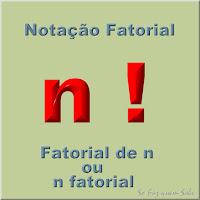 Notação fatorial - n! - Fatorial de n ou n fatorial