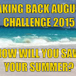 Taking Back August Challenge 2015