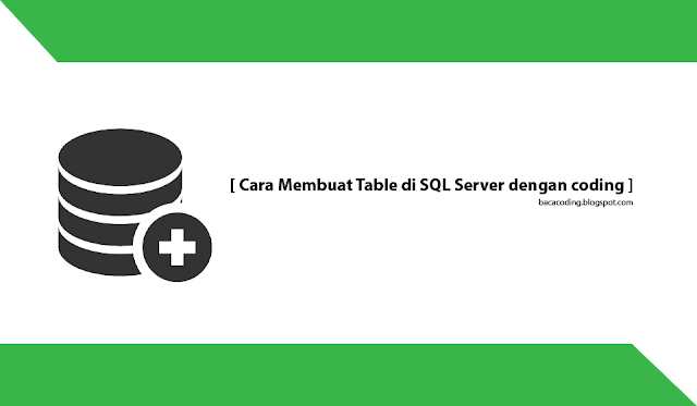 Cara Membuat Table di SQL Server dengan coding