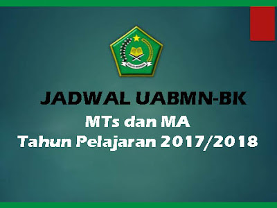 Jadwal UAMBN-BK Jenjang MTs dan MA Tahun Pelajaran 2017/2018