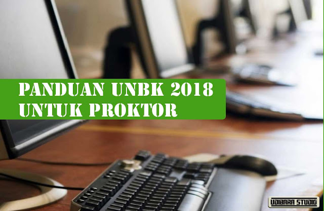 Panduan UNBK 2018 - Panduan Proktor UNBK 2018