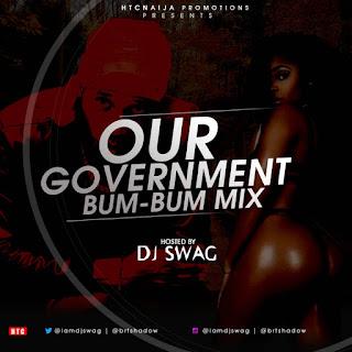 NVMIX: DJ SWAG – OUR GOVERNMENT BUMBUM MIXTAPE