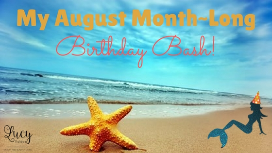 My August Month-Long Birthday Bash