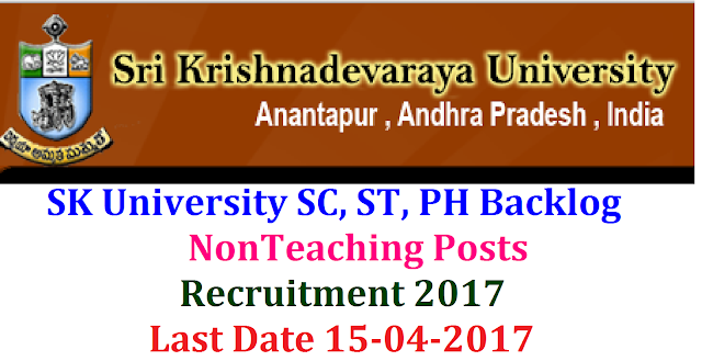 SK University SC, ST, PH Backlog NonTeaching Posts Recruitment 2017| Sri Krishna Devaraya University SC, ST, PH Backlog NonTeaching Posts Recruitment 2017| Sri Krishna Devaraya University Teaching and Nonteaching posts Recruitment 2017| Teaching and Nonteaching Staff Recruitment in SKU Ananthapuram A.P has issued recruitment Notification inviting applications for various nonteaching vacancies for SC, ST, PH catagory candidates in SKU hostels through special recruitment drive| SK University SC, ST, PH Backlog NonTeaching Posts Recruitment 2017-18| Recruitment of SC, ST, PH Backlog Teaching and Nonteaching posts in Sri Krishna Devaraya University, Ananthapuram|SPECIAL RECRUITMENT FOR SC/ST BACKLOG VACANCIES NOTIFICATION Applications in the prescribed form are invited from the Eligible candidates (SC,ST and PH Category) for the Non-Teaching and SKU Hostels Backlog Vacancy Posts S.K.University, Ananthapuramu on Special Recruitment. The details pertaining to Backlog Vacancies of Non-Teaching and Hostels Vacancies and the application form/eligibility criteria and other information may be obtained at University website:www.skuniversity.org/2017/04/sk-university-sc-st-ph-backlog-nonteaching-posts-recruitment-notification-2017-application-form-skuniversity.org.html