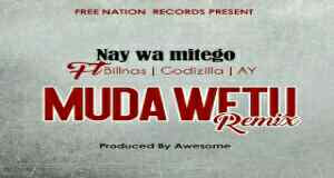 Audio | Nay Wa Mitego ft Bilnass, x Godzilla x AY - Muda Wetu Remix