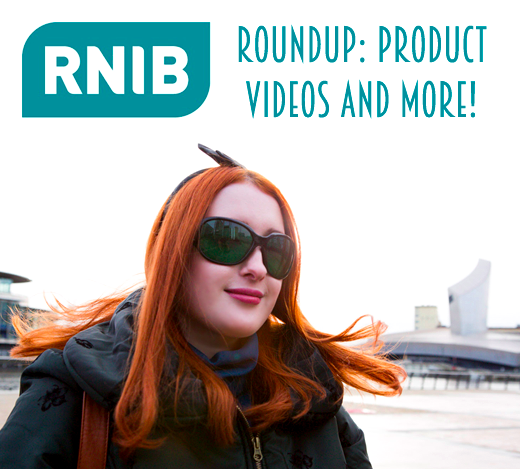 RNIB Roundup: Product Videos and More!