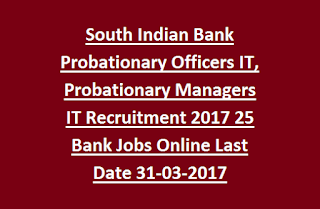 South Indian Bank Probationary Officers IT, Probationary Managers IT Recruitment Exam 2017 25 Bank Jobs Online Last Date 31-03-2017