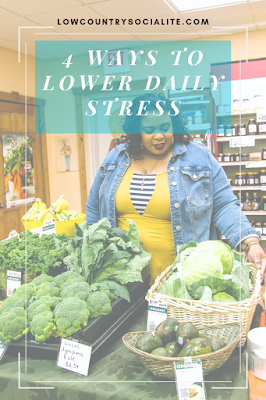 4 Ways to Lower Daily Stress, The Low Country Socialite, Plus Size Blogger, Savannah Georgia, Hinesville Georgia, Kirsten Jackson, Farmer's Natural Foods