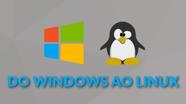 Do Windows ao Linux