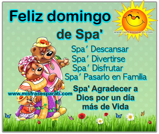 Feliz domingo de Spa Spa descansar, Spa divertirse Spa disfrutar, Spa pasarlo en familia Spa agradecer a Dios por un día más de vida