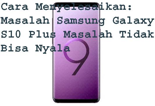Cara Menyelesaikan: Masalah Samsung Galaxy S10 Plus MasalahTidak Bisa Nyala 1