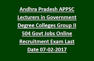 Andhra Pradesh APPSC Lecturers in Government Degree Colleges Group II 504 Govt Jobs Online Recruitment Exam Last Date 07-02-2017