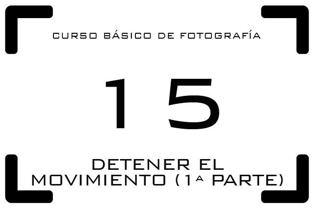Curso de Fotografía - 15. Detener el movimiento - 1ª parte