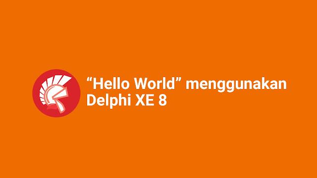 "Membuat Pesan ""Hello World"" Pada Android Menggunakan Delphi XE8"