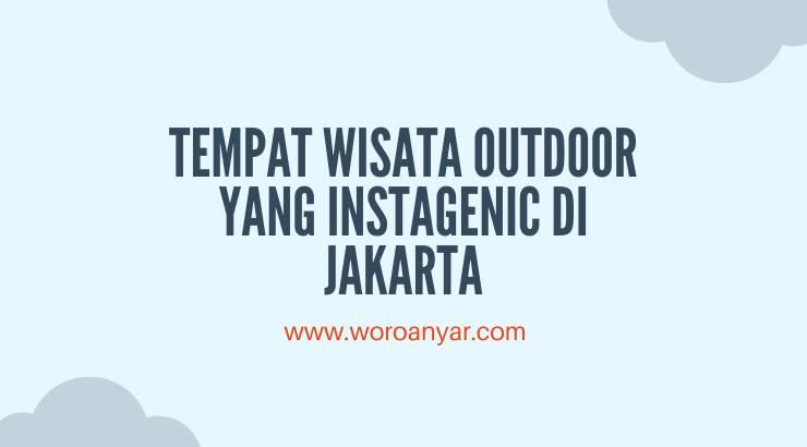 4 Tempat Wisata Outdoor yang Instagenic di Jakarta
