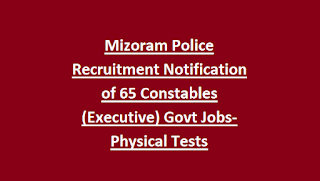Mizoram Police Recruitment Notification of 65 Constables (Executive) Govt Jobs-Physical Tests, Application Form