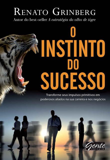 O instinto do sucesso - Renato Grinberg