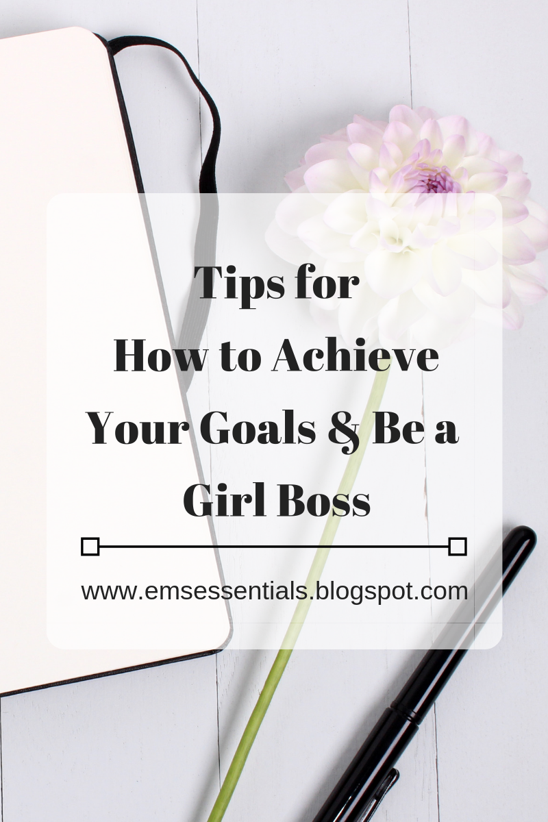 Tips for how to achieve your goals and how to achieve new years resolutions and advice for how to be a girl boss