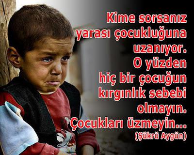 çocuk, ağlayan çocuk, üzgün çocuk, yara, acı, gözyaşı, kırgınlık, üzgünlük, güzel sözler, özlü sözler, anlamlı sözler, şükrü aygün