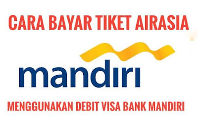 Cara Menambahkan Kartu Debit Visa Bank Mandiri Untuk Pembayaran Tiket Airasia