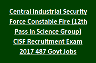 Central Industrial Security Force Constable Fire (12th Pass in Science Group) CISF Recruitment Exam 2017 487 Govt Jobs Online