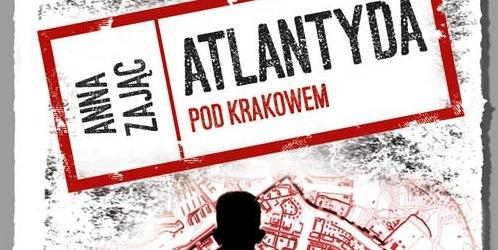 """""""Atlandyta pod Krakowem"""" Anna Zając"""