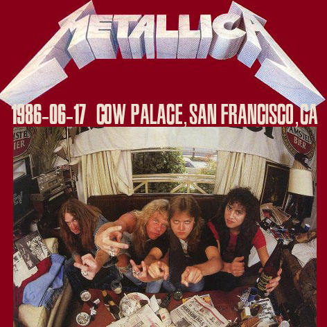 HEAVY-ROCK BOOTLEGS: Metallica:1986-06-17-Cow Palace, Daly City, CA, USA