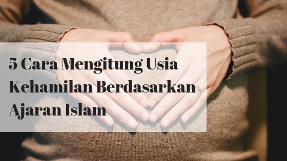 5 Cara Mengitung Usia Kehamilan Berdasarkan Ajaran Islam