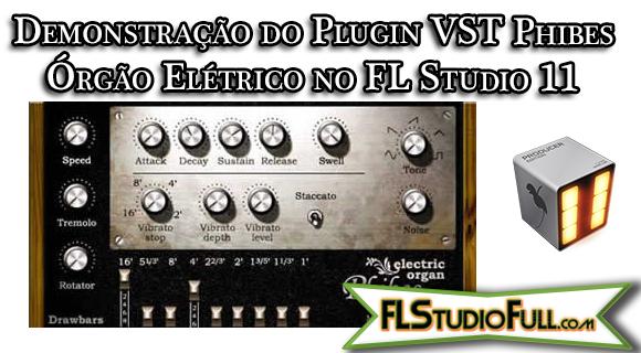 Demonstração do Plugin VST Phibes - Órgão Elétrico no FL Studio 11