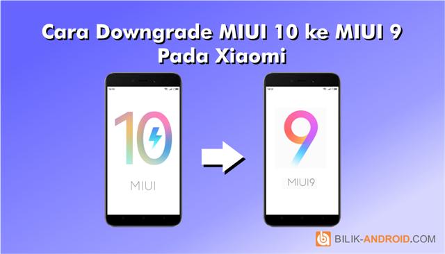 cara-downgrade-miui-10-ke-miui-9-pada-xiaomi-01, downgrade-miui-10-ke-miui-9