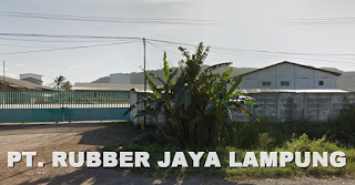 Lowongan Kerja Lampung Terbaru Dari PT. Rubber Jaya Lampung.