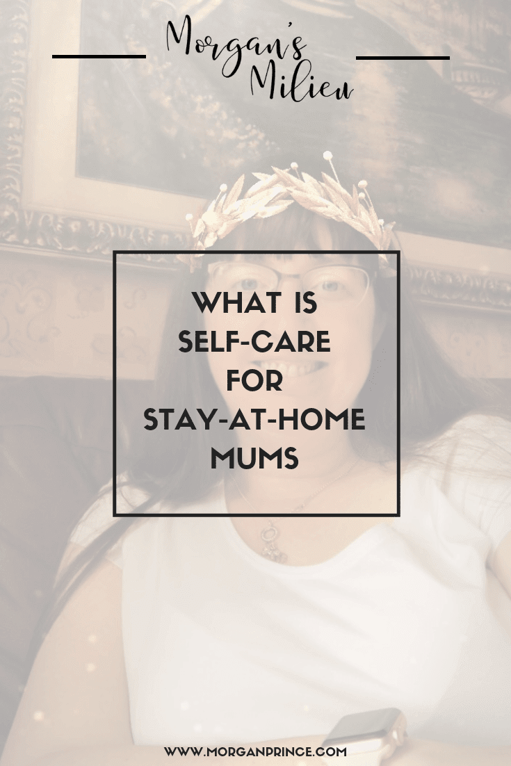 What Is Self-Care For Stay-At-Home Mums? | Self-care - not something we ever think about, but maybe you should.