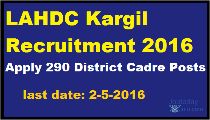 LAHDC Kargil Recruitment 2016 - Apply 290 District Cadre Posts