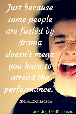 Just because some people are fueled by drama doesn't mean you have to attend the performance. Cheryl Richardson