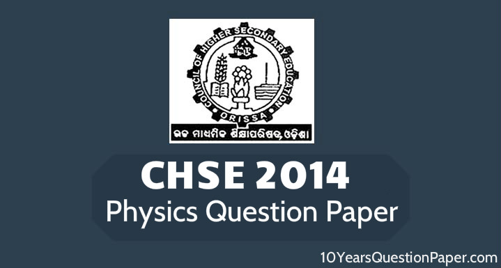 CHSE class 12th 2014 Physics question paper