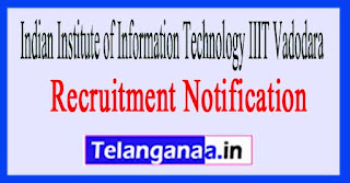 Indian Institute of Information Technology IIIT Vadodara Recruitment Notification 2017