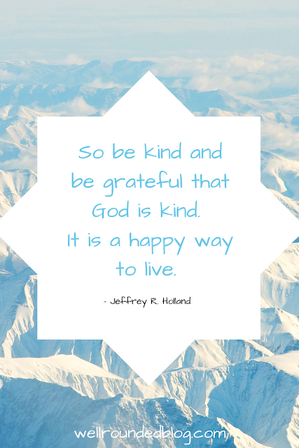 So be kind and be grateful that God is kind. It is a happy way to live!