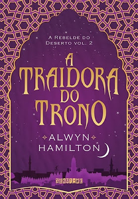 A traidora do trono (A Rebelde do Deserto, vol. 2), de Alwyn Hamilton