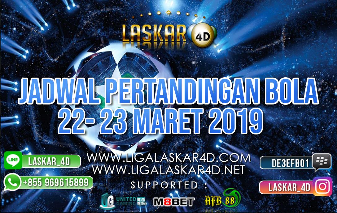 JADWAL PERTANDINGAN BOLA 22 – 23 MAR 2019